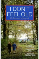 I Don't Feel Old : The Experience of Later Life (Signed By Author)
