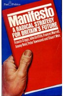 Manifesto : A Radical Strategy for Britain's Future (Signed by one of authors)
