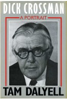 Dick Crossman : A Portrait (Signed By Author)