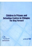 Children in Prisons and Detention Centres in Ethiopia : The Way Forward