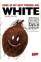 Some of My Best Friends Are White : Subversive Thoughts from an Urban Zulu Warrior