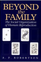 Beyond the Family : The Social Organization of Human Reproduction