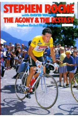 The Agony and the Ecstasy : Stephen Roche's World of Cycling