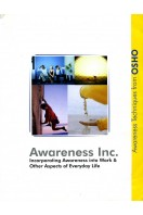 Awareness Inc. : Incorporating Awareness into Work & Other Aspects of Everyday Life : Awareness Techniques from Osho