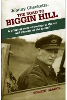 Johnny Checketts : The Road to Biggin Hill : A Gripping Story of Courage in the Air and Evasion on the Ground