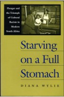 Starving on a Full Stomach : Hunger and the Triumph of Cultural Racism in Modern South Africa