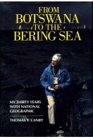 From Botswana to the Bering Sea : My Thirty Years with National Geographic