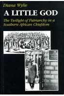 A Little God : The Twilight of Patriarchy in a Southern African Chiefdom