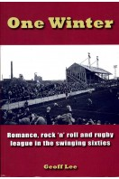 One Winter : Romance, Rock 'n' Roll and Rugby League in the Swinging Sixties (Signed By Author)