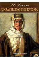 T E Lawrence : Unravelling the Enigma