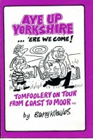 Aye up Yorkshire : 'ere We Come!: Tomfoolery on Tour from Coast to Moor