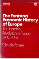 The Fontana Economic History of Europe Vol 4 Section 3 : The Industrial Revolution in France 1700-1914