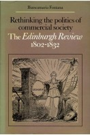 Rethinking the Politics of Commercial Society : The Edinburgh Review, 1802-1832