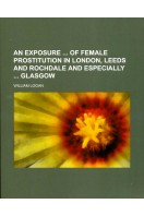 An Exposure of Female Prostitution in London, Leeds and Rochdale and Especially Glasgow