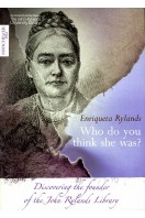 Enriqueta Rylands : Who Do You Think She Was?