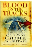 Blood on the Tracks: A History of Railway Crime in Britain