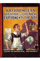 100 Harmless Scientific and Chemical Experiments for Boys (one hundred)