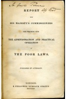 The Poor Laws : Report from His Majesty's Commissioners for Inquiring into the(ir) Administration and Practical Operation including Supplement No 1