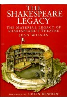 The Shakespeare Legacy : Material Legacy of Shakespeare's Theatre