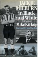 Jackie Milburn in Black and White : A Biography