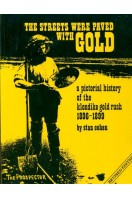 The Streets Were Paved With Gold: A Pictorial History of the      Klondike Gold Rush 1896-99