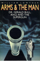 Arms and the Man: Dr. Gerald Bull, Iraq, and the Supergun