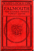 A Pictorial and Descriptive Guide to Falmouth, The Lizard, Truro, St. Austell, Fowey, Looe and South Cornwall. 1931
