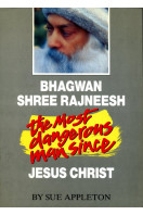 Bhagwan Shree Rajneesh: The Most Dangerous Man Since Jesus Christ