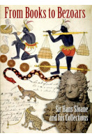 From Books to Bezoars: Sir Hans Sloan and His Collections