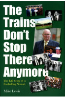 The Trains Don't Stop There Anymore: The Life Story of a Footballing Nomad