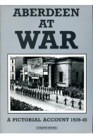 Aberdeen and the North East of Scotland at War: A Pictorial Account, 1939-45