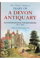 Peter Orlando Hutchinson's Diary of a Devon Antiquary: Illustrated Journals and Sketchbooks, 1871-1894 (Signed By Author)