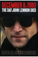December 8, 1980: The Day John Lennon Died, the