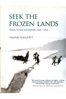Seek The Frozen Lands: Irish Polar Explorers 1740-1922 (Signed By Author)