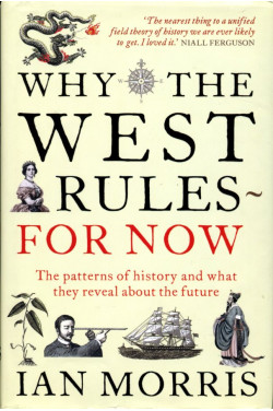 Why The West Rules ? For Now: The Patterns of History and what they reveal about the Future