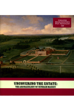 Uncovering the Estate: The Archaeology of Dunham Massey