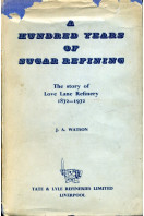 A Hundred Years of Sugar Refining. The Story of Love Lane Refinery 1872-1972.