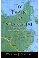 By Train to Shanghai: A Journey on the Trans-Siberian Railway (Signed By Author)