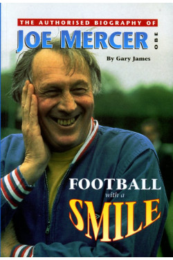 Football With A Smile: Authorised Biog of Joe Mercer, OBE (Manchester City, Everton, Arsenal, England, Coventry City, Aston Villa, & Sheffield United)  (Signed By Author)