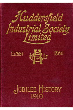 The Huddersfield Industrial Society Limited: History of Fifty Years Progress. 1860 - 1910