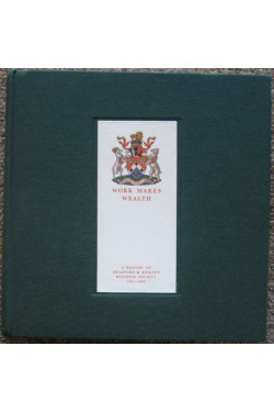 Work Makes Wealth: A History of Bradford & Bingley Building Society 1851-1989