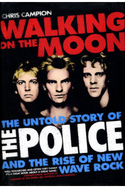 Walking on the Moon: The Untold Story of the 'Police' and the Rise of New Wave Rock