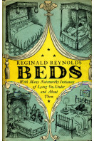 Beds : With Many Noteworthy Instances of Lying on, Under and About Them
