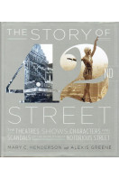 The Story of 42nd Street, The: The Theatres, Shows, Characters, and Scandals of the World's Most Notorious Street