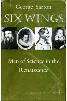 Six Wings : Men of Science in the Renaissance