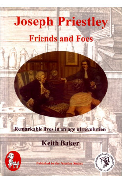 Joseph Priestley Friends and Foes: Remarkable Lives in an Age of Revolution