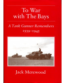 To War with the Bays: A Tank Gunner Remembers, 1939-1945 (Signed by Author)