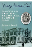 'Forty Years On' : Life and Work at the Central Technical School Sheffield.