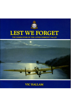 Lest We Forget : The Dambusters in the Upper Derwent Valley