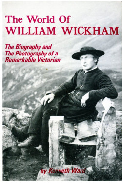 The World of William Wickham : The Biography and the Photography of a Remarkable Victorian